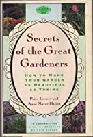 Secrets of the Great Gardeners: How to Make Your Garden as Beautiful as Theirs 0671695908 Book Cover