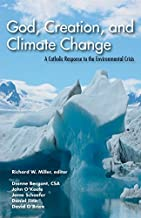 God, Creation, and Climate Change: A Catholic Response to the Environmental Crisis
