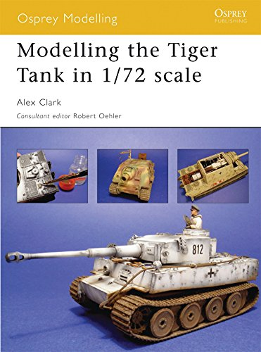 Modelling the Tiger Tank in 1/72 Scale (Modelling Guides, Band 28)