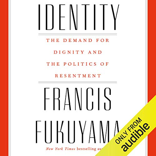 Identity     The Demand for Dignity and the Politics of Resentment              Written by:                                                                                                                                 Francis Fukuyama                               Narrated by:                                                                                                                                 P. J. Ochlan                      Length: 6 hrs and 35 mins     17 ratings     Overall 4.4