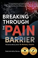 Breaking Through the Pain Barrier: The Extraordinary Life of Dr Michael J. Cousins
