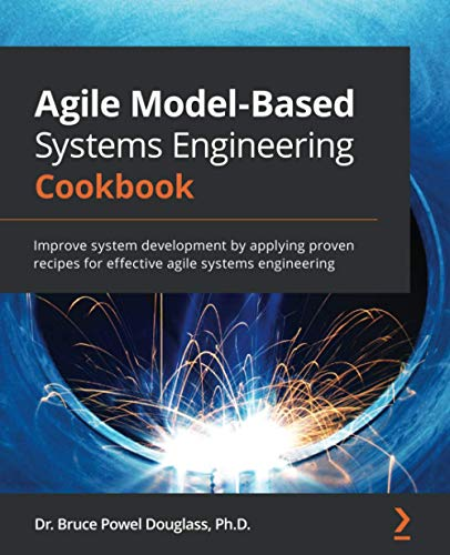 Compare Textbook Prices for Agile Model-Based Systems Engineering Cookbook: Improve system development by applying proven recipes for effective agile systems engineering  ISBN 9781838985837 by Douglass, Bruce Powel