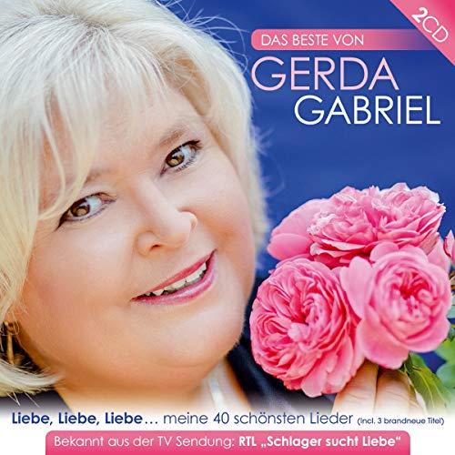 Das Beste von Gerda Gabriel; Liebe,Liebe,Liebe meine 40 schönsten Lieder; Bekannt aus der RTL TV-SENDUNG - Schlager sucht Liebe