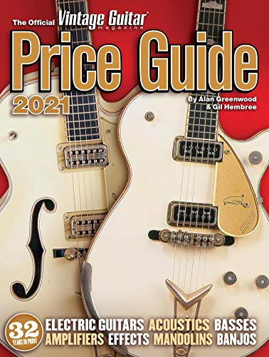 The Official Vintage Guitar Magazine Price Guide 2021: Information You Need - Now More Than Ever! 2021