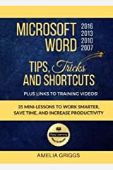 Microsoft Word 2007 2010 2013 2016 Tips Tricks and Shortcuts (Color Version): Work Smarter, Save Time, and Increase Productivity Paperback