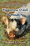 The Adventures of Piggerrow O'dell- the Friendly Pig