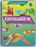 ORIGAMI l'art du pliage traditionnel: Pour Les Débutants | Contenu en couleur | origami facile enfant| origami animaux | chaque étape est accompagnée ... explicatif très clair - édition en anglais-.