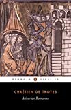 Arthurian Romances: 'Erec and Enide','Cliges','Lancelot','Yvain','Perceval' (Classics)