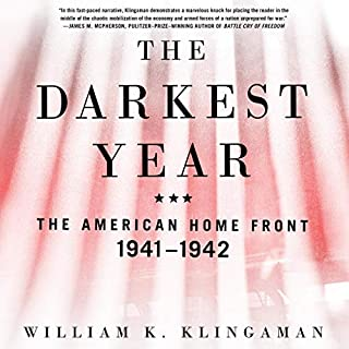 The Darkest Year     The American Home Front, 1941-1942              Written by:                                                                                                                                 William K. Klingaman                               Narrated by:                                                                                                                                 Stefan Rudnicki                      Length: 12 hrs and 53 mins     Not rated yet     Overall 0.0