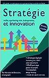 Stratégie, marketing mix, innovation et design thinking: Atteignez le niveau master en 3 cours complets, maîtrisez votre projet et mettez vous à jour. (French Edition)
