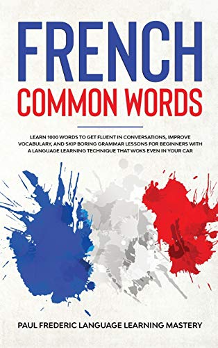French Common Words: Learn 1000 Words to Get Fluent in Conversations, Improve...