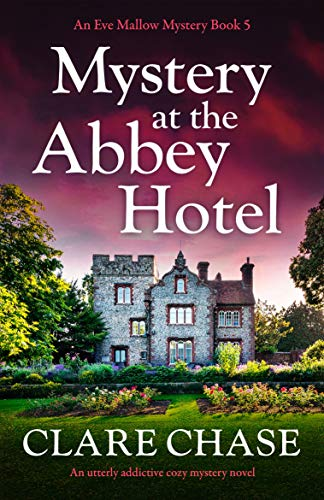 Mystery at the Abbey Hotel: An utterly addictive cozy mystery novel (An Eve Mallow Mystery Book 5) by [Clare Chase]