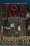 Tod oder Taufe - Die Kreuzfahrer am Rhein: Historischer Roman (Historische Romane im GMEINER-Verlag)