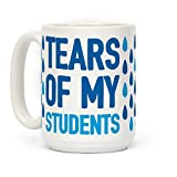 LookHUMAN Tears Of My Students White 15 Ounce Ceramic Coffee Mug