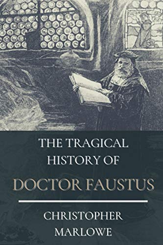 The Tragical History of Doctor Faustus: Original Classics an