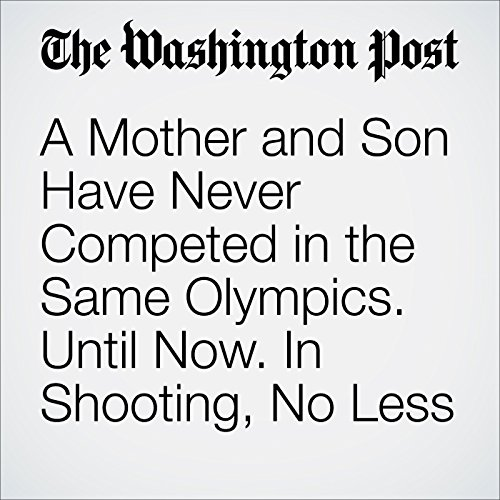 A Mother and Son Have Never Competed in the Same Olympics. Until Now. In Shooting, No Less cover art