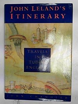 John Leland's Itinerary: Travels in Tudor England 086299957X Book Cover