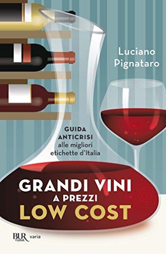 Grandi vini a prezzi low cost: Guida anticrisi alle migliori etichette italiane (Italian Edition)