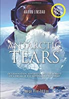 Antarctic Tears (LARGE PRINT): Determination, Adversity, and the Pursuit of a Dream at the Bottom of the World