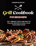 Grill Cookbook for Beginners: 200+ vibrate, tasty and easy to follow recipes to grill your favourite foods (English Edition)