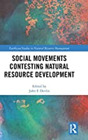 Social Movements Contesting Natural Resource Development (Earthscan Studies in Natural Resource Management)