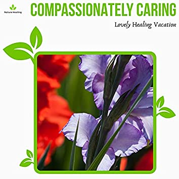 Compassionately Caring - Lovely Healing Vacation
