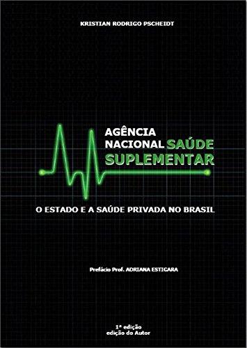 Agência Nacional de Saúde Suplementar: O Estado e a Saúde Privada no Brasil (Portuguese Edition)