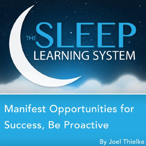Manifest Opportunities for Success and Happiness, Be Proactive with Hypnosis, Meditation, Relaxation, and Affirmations  cover art