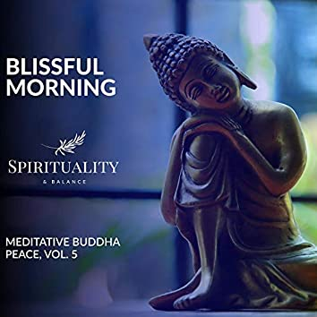 Blissful Morning - Meditative Buddha Peace, Vol. 5
