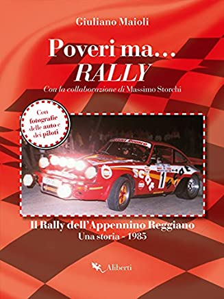 Poveri ma... Rally: Il Rally dellAppennino Reggiano. Una storia 1985