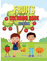 Fruits Coloring Book For Kids: Easy and Fun Activity Book, Amazing Gift for Kids and Toddlers, Cute Fruits Banana, Apple, Cherry etc