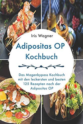 Adipositas OP Kochbuch: Das Magenbypass Kochbuch mit den leckersten und besten 125 Rezepten nach der Adipositas OP