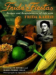 Frida's Fiestas: Recipes & Remniscences of Life with Frida Kahlo