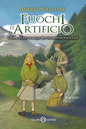 Fuochi d'artificio: Il piano segreto di quattro giovanissimi partigiani (Italian Edition)