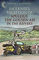Faulkner's Reception of Apuleius' the Golden Ass in the Reivers (Bloomsbury Studies in Classical Reception)