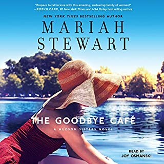 Goodbye Café     The Hudson Sisters Series, Book 3              By:                                                                                                                                 Mariah Stewart                               Narrated by:                                                                                                                                 Joy Osmanski                      Length: 13 hrs and 42 mins     30 ratings     Overall 4.8
