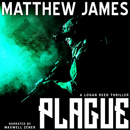 Plague     A Logan Reed Thriller, Book 1              By:                                                                                                                                 Matthew James                               Narrated by:                                                                                                                                 Maxwell Zener                      Length: 10 hrs and 17 mins     Not rated yet     Overall 0.0