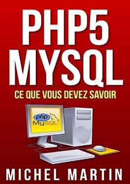 PHP5 MySQL Ce que vous devez savoir (French Edition)