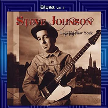 Blues Vol. 03: Steve Johnson-Leaving New York