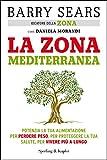 La Zona mediterranea: Potenzia la tua alimentazione per perdere peso, per proteggere la tua salute, per vivere più a lungo