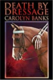 Death by Dressage by Carolyn Banks (2004-09-02)