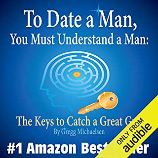 To Date a Man, You Must Understand a Man: The Keys to Catch a Great Guy Titelbild