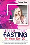 Intermittent Fasting for Women Over 50: A Life Changing and Complete Guide to Healthy Living & Detox Your Body. Eating Style to Create Weight Loss and promote Anti-Aging Effects + Keto Eating Plan