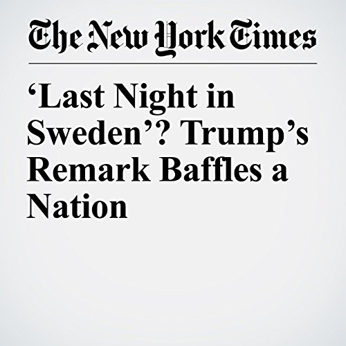 'Last Night in Sweden'? Trump's Remark Baffles a Nation cover art