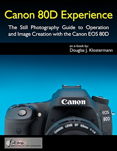 Canon 80D Experience - The Still Photography Guide to Operation and Image Creation with the Canon EOS 80D (English Edition)