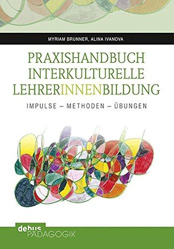 Praxishandbuch Interkulturelle LehrerInnenbildung: Impulse - Methoden - Übungen