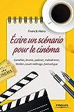 Ecrire un scénario pour le cinéma - Comédie, drame, policier, mélodrame, thriller, court métrage, fantastique - Eyrolles - 26/09/2013
