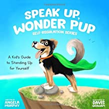 Speak Up, Wonder Pup: A Kid's Guide to Standing Up for Yourself (Self-Regulation)