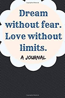 Dream without fear. Love without limits: A JOURNAL
