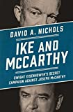 Ike and McCarthy: Dwight Eisenhower s Secret Campaign against Joseph McCarthy
